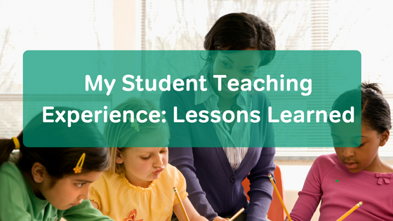 Student Teaching Lessons Learned