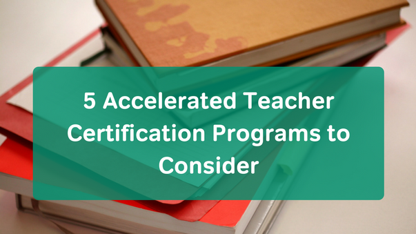 5 Accelerated Teacher Certification Programs to Consider