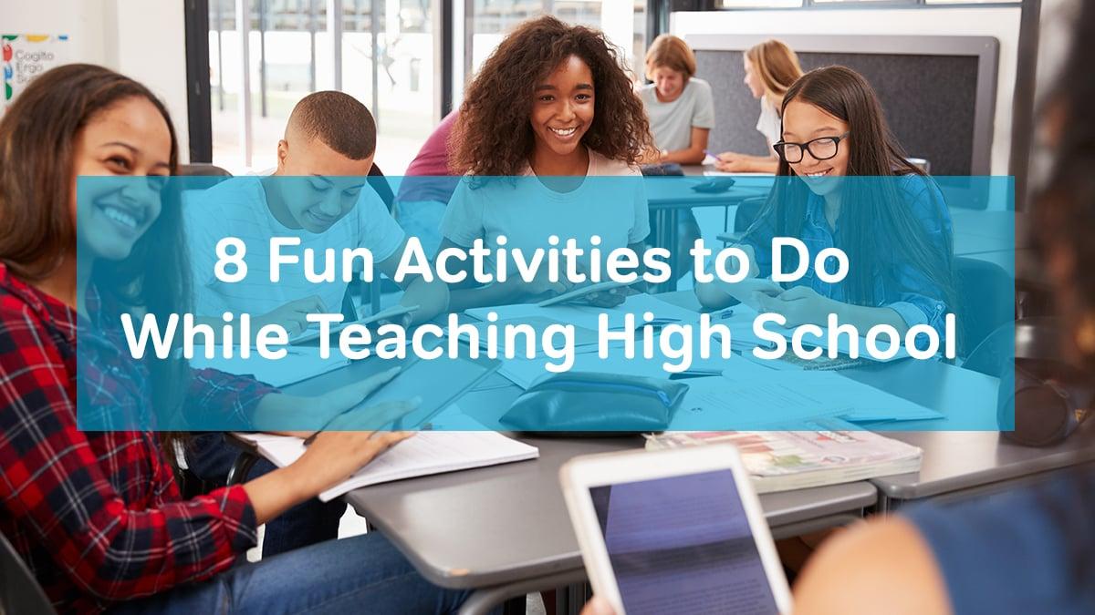 8 Fun Activities to Do While Teaching High School