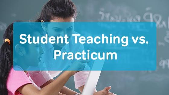student teaching vs practicum