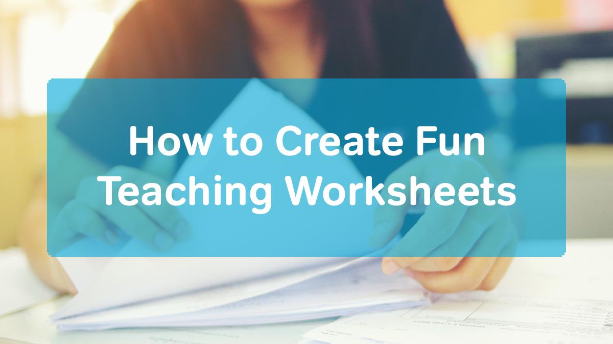 How To Create Fun Teaching Worksheets